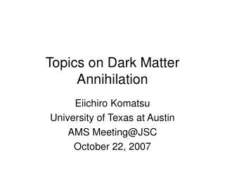 Topics on Dark Matter Annihilation