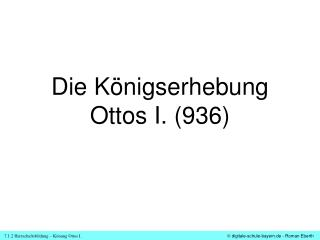 Die K�nigserhebung Ottos I. (936)