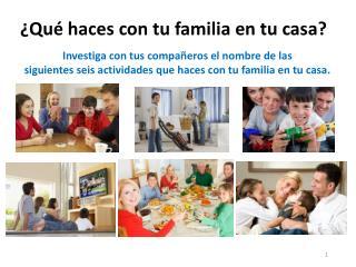 ¿Qué haces con tu familia en tu casa?