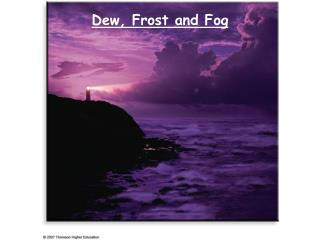 Dew, Frost and Fog