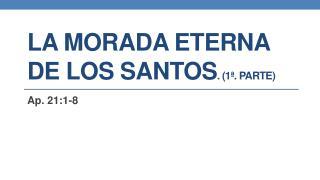 La morada eterna de los Santos . (1ª. Parte)