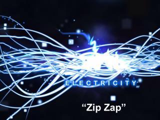 """""""Zip Zap"""""""