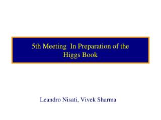 5th Meeting  In Preparation of the  Higgs Book