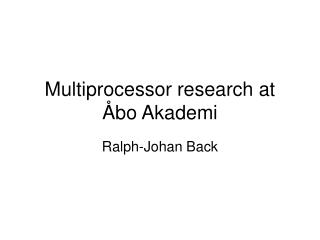 Multiprocessor research at Åbo Akademi