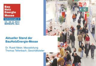 Aktueller Stand der BauHolzEnergie -Messe Dr . Ruedi  Meier, Messeleitung