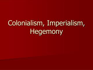 Colonialism, Imperialism, Hegemony