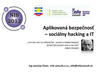 Ing.Jaroslav Oster ,   Info consult,s.r.o .,  info@infoconsult.sk