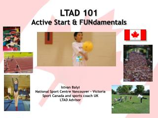 LTAD 101 Active Start & FUNdamentals
