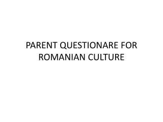 PARENT QUESTIONARE FOR ROMANIAN CULTURE
