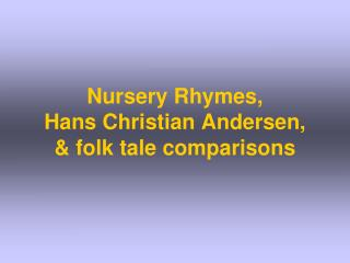 Nursery Rhymes,  Hans Christian Andersen,   folk tale comparisons