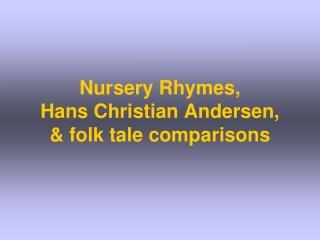 Nursery Rhymes,  Hans Christian Andersen,   folk tale comparisons