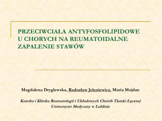 PRZECIWCIA Ł A  ANTYFOSFOLIPIDOW E U CHORYCH NA REUMATOIDALNE ZAPALENIE STAW Ó W