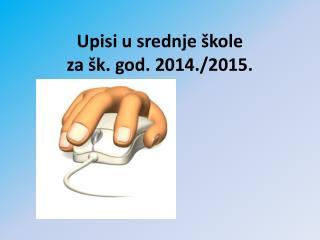 Upisi u srednje �kole  za �k. god. 2014./2015.
