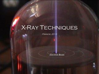 X-Ray Techniques Francis, 2013