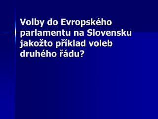 Volby do Evropského parlamentu na Slovensku jakožto příklad voleb druhého řádu?