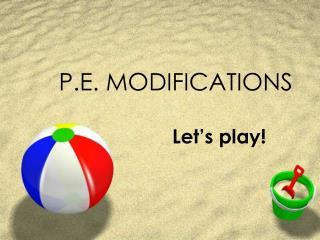 P.E. MODIFICATIONS
