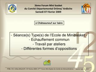 3ème Forum Mini basket du Comité Départemental Drôme/ Ardèche Samedi 07 Février 2009