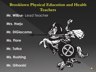 Mr. Wilbur - Lead Teacher Mrs. Harju Mr. DiGiacomo Ms. Fiore Mr. Totka Ms. Rushing Mr. Gihorski