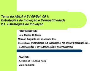 Tema da AULA # 5 ( 09/Set_09 ): Estrat�gias de Inova��o e Competitividade