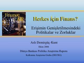 Herkes İçin Finans ? Erişimin Genişletilmesindeki Politikalar ve Zorluklar