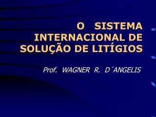 O   SISTEMA INTERNACIONAL DE SOLUÇÃO DE LITÍGIOS