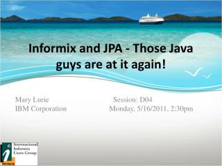 Informix and JPA - Those Java guys are at it again!