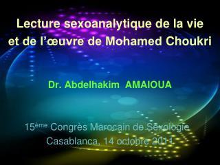 Lecture  sexoanalytique  de la vie  et de l��uvre de Mohamed  Choukri Dr. Abdelhakim  AMAIOUA