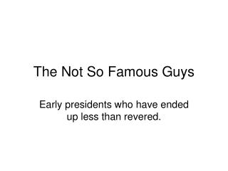 The Not So Famous Guys