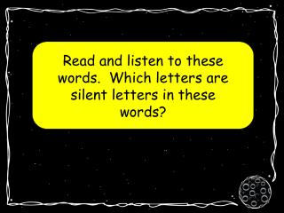 Read and listen to these words.  Which letters are silent letters in these words?