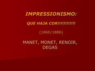 IMPRESSIONISMO: QUE HAJA COR!!!!!!!!!!!! (1860/1886)