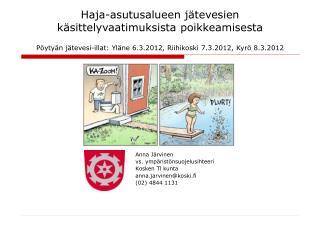 Anna Järvinen vs. ympäristönsuojelusihteeri Kosken Tl kunta anna.jarvinen@koski.fi (02) 4844 1131