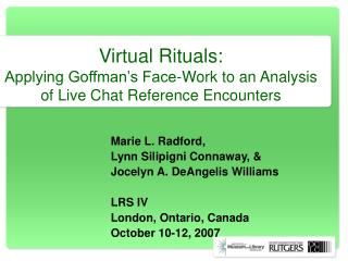 Virtual Rituals:  Applying Goffman s Face-Work to an Analysis of Live Chat Reference Encounters