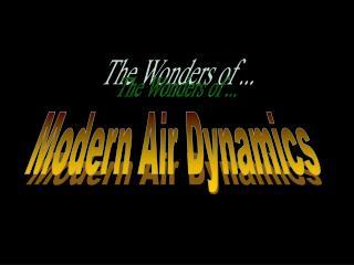 Modern Air Dynamics