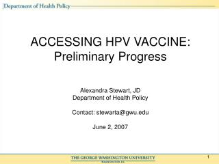 ACCESSING HPV VACCINE:  Preliminary Progress Alexandra Stewart, JD Department of Health Policy