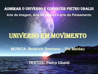 ADMIRAR O UNIVERSO E CONHECER PIETRO UBALDI Arte da Imagem, Arte da Música e Arte do Pensamento