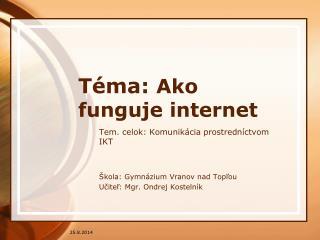 Téma:  Ako funguje internet