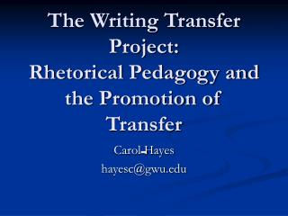 The Writing Transfer Project:  Rhetorical Pedagogy and the Promotion of Transfer -