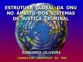 ESTRUTURA  GLOBAL  DA  ONU NO  ÂMBITO  DOS  SISTEMAS DE  JUSTIÇA  CRIMINAL