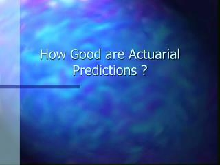 How Good are Actuarial Predictions ?