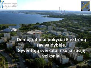Demografiniai pokyčiai Elektrėnų savivaldybėje.  Gyventojų sveikata ir su ja susiję veiksniai