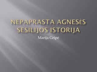 Nepaprasta Agnesės Sesilijos istorija