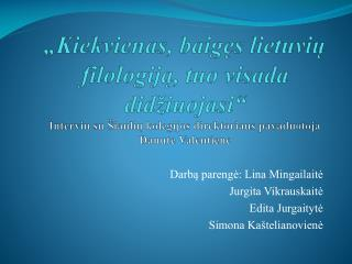 Darbą parengė: Lina Mingailaitė Jurgita Vikrauskaitė Edita Jurgaitytė Simona Kaštelianovienė