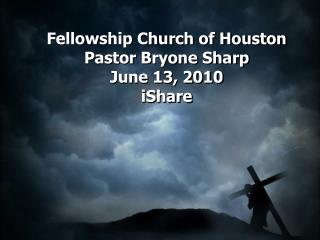 Fellowship Church of Houston Pastor Bryone Sharp June 13, 2010 iShare