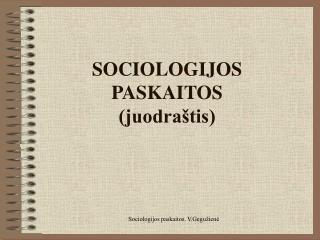 SOCIOLOGIJOS PASKAITOS (juodraštis)