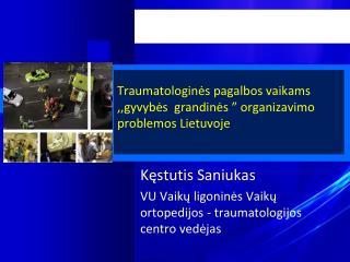 """Traumatologinės pagalbos vaikams ,,gyvybės  grandinės """" organizavimo problemos Lietuvoje"""