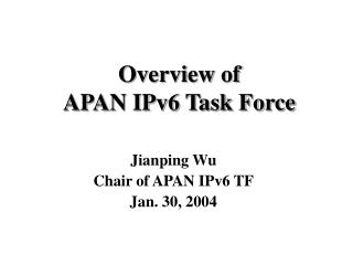 Overview of  APAN IPv6 Task Force