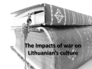 The Impacts of war on Lithuanian�s culture