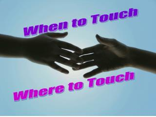 When to Touch Where to Touch