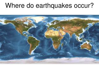 Where do earthquakes occur?