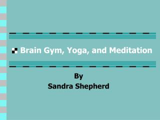 Brain Gym, Yoga, and Meditation